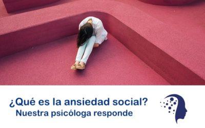 ¿Qué es la ansiedad social? Nuestra psicóloga responde